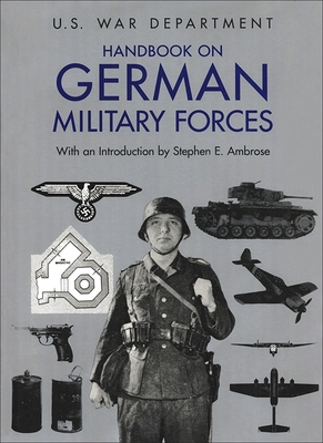 Handbook on German Military Forces - United States War Department, and U S War Department, and Ambrose, Stephen E (Introduction by)