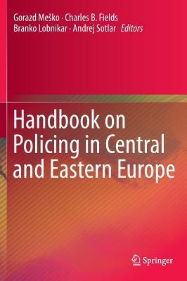 Handbook on Policing in Central and Eastern Europe - Mesko, Gorazd (Editor), and Fields, Charles B. (Editor), and Lobnikar, Branko (Editor)