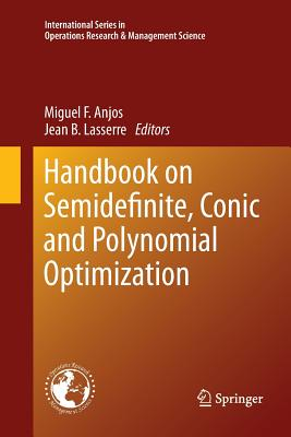 Handbook on Semidefinite, Conic and Polynomial Optimization - Anjos, Miguel F (Editor), and Lasserre, Jean B (Editor)