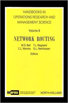 Handbooks in Operations Research and Management Science, 8: Network Routing - Ball, M O, and Magnanti, T L, and Monma, C L