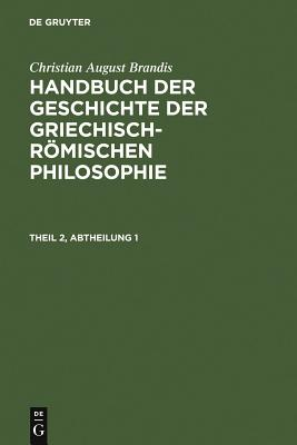Handbuch der Geschichte der Griechisch-Roemischen Philosophie. Theil 2, Abtheilung 1 - Brandis, Christian August