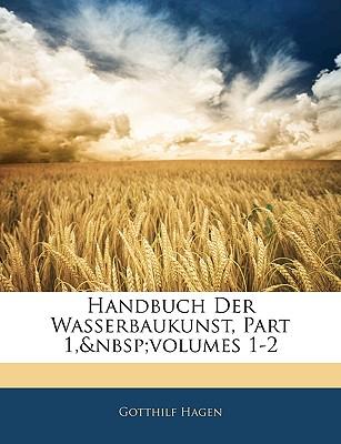 Handbuch Der Wasserbaukunst, Part 1, Volumes 1-2 - Hagen, Gotthilf