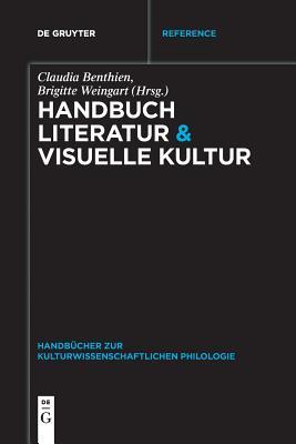 Handbuch Literatur & Visuelle Kultur - Benthien, Claudia, Professor (Editor), and Weingart, Brigitte (Editor)