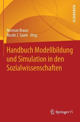 Handbuch Modellbildung Und Simulation in Den Sozialwissenschaften - Braun, Norman (Editor), and Saam, Nicole J (Editor)