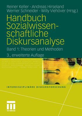 Handbuch Sozialwissenschaftliche Diskursanalyse: Band 1: Theorien Und Methoden - Keller, Reiner (Editor), and Hirseland, Andreas (Editor), and Schneider, Werner (Editor)