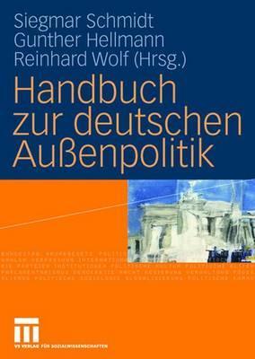 Handbuch Zur Deutschen Auenpolitik - Schmidt, Siegmar (Editor), and Hellmann, Gunther (Editor), and Wolf, Reinhard (Editor)