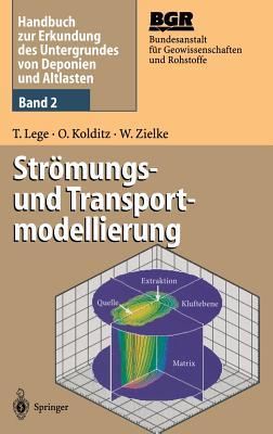 Handbuch Zur Erkundung Des Untergrundes Von Deponien Und Altlasten: Band 2: Stromungs- Und Transportmodellierung - Kasper, H (Contributions by), and Bundesanstalt Fur Geowissenschaften Und Rohstoffe (Editor), and Lege, Thomas