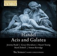 Handel: Acis and Galatea - Grace Davidson (soprano); Jeremy Budd (tenor); Mark Dobell (tenor); Simon Berridge (bass); Simon Berridge (tenor);...