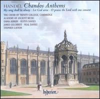 Handel Chandos Anthems: My Song Shall be Alway - Let God Arise - O Praise the Lord with One Consent - Emma Kirkby (soprano); Iestyn Davies (alto); James Gilchrist (tenor); Neal Davies (bass); Emma Kirkby (choir, chorus);...