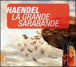 Handel: La Grande Sarabande