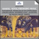 "Handel: Royal Fireworks Music; Concerto Grosso ""Alexander's Feast""; Ouvertures"