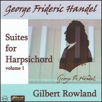 Handel: Suites for Harpsichord, Vol. 1 - Gilbert Rowland (harpsichord)