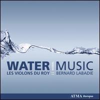Handel: Water Music - Les Violons du Roy; Bernard Labadie (conductor)