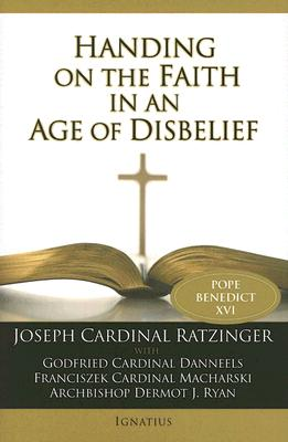 Handing on the Faith in an Age of Disbelief - Benedict XVI, Pope, and Miller, Michael J (Translated by), and Ryan, Dermot J