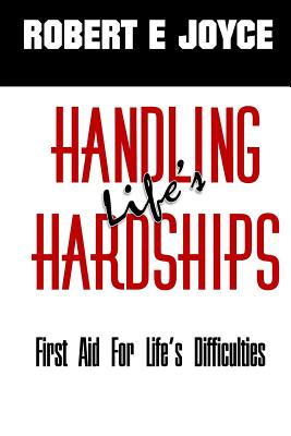 Handling Life's Hardships: First Aid for Life's Difficulties - Joyce, Robert E