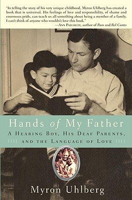 Hands of My Father: A Hearing Boy, His Deaf Parents, and the Language of Love - Uhlberg, Myron