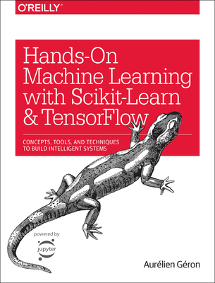 Hands-On Machine Learning with Scikit-Learn and Tensorflow: Concepts, Tools, and Techniques to Build Intelligent Systems - Geron Aurelien