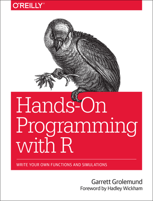 Hands-On Programming with R: Write Your Own Functions and Simulations - Grolemund, Garrett