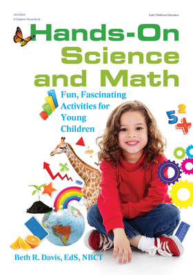 Hands-On Science and Math: Fun, Fascinating Activities for Young Children - Davis, Beth R, Eds