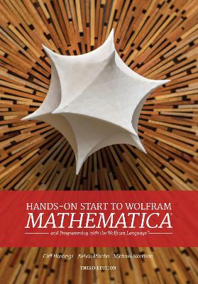 Hands-On Start to Wolfram Mathematica: And Programming with the Wolfram Language - Hastings, Cliff, and Mischo, Kelvin, and Morrison, Michael