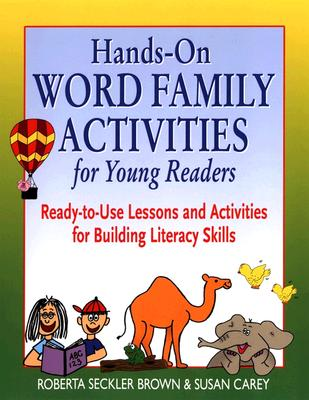 Hands-On Word Family Activities for Young Readers: Ready-To-Use Lessons and Activities for Building Literacy Skills - Brown, Roberta Seckler, and Carey, Susan