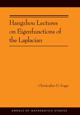 Hangzhou Lectures on Eigenfunctions of the Laplacian (AM-188) - Sogge, Christopher D.