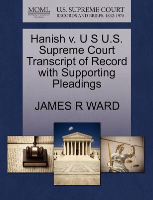 Hanish V. U S U.S. Supreme Court Transcript of Record with Supporting Pleadings - Ward, James R
