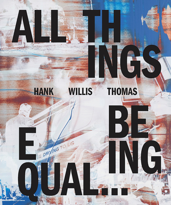 Hank Willis Thomas: All Things Being Equal (Signed Edition) - Thomas, Hank Willis (Photographer), and Dolan, Julia (Text by), and Krajewski, Sara (Text by)