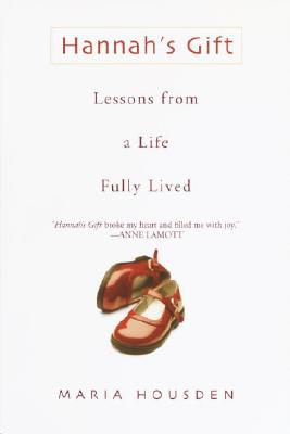 Hannah's Gift: Lessons from a Life Fully Lived - Housden, Maria