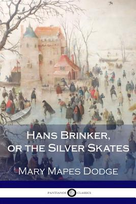 Hans Brinker, or the Silver Skates - Dodge, Mary Mapes