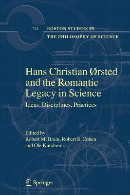 Hans Christian Orsted and the Romantic Legacy in Science: Ideas, Disciplines, Practices - Brain, Robert M (Editor)