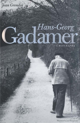 Hans-Georg Gadamer: A Biography - Grondin, Jean, Professor, and Weinsheimer, Joel, Professor (Translated by)