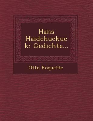 Hans Haidekuckuck: Gedichte... - Roquette, Otto