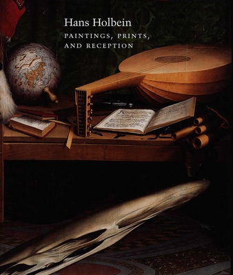 Hans Holbein: Paintings, Prints and Reception - Roskill, Mark (Editor), and Hand, John Oliver (Editor)