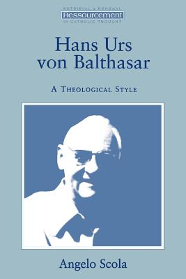 Hans Urs Von Balthasar: A Theological Style - Scola, Angelo, Cardinal