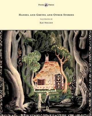 Hansel and Gretel and Other Stories by the Brothers Grimm - Illustrated by Kay Nielsen - Brothers Grimm