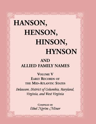 Hanson, Henson, Hinson, Hynson and Allied Family Names Vol. V. Early Records of the United States, Early Records of the Mid-Atlantic States, Including - Miner, Ethel Nerim