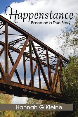 Happenstance: Based on a True Story - Kleine, Hannah G