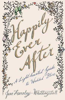 Happily Ever After: A Light-Hearted Guide to Wedded Bliss - Fearnley-Whittingstall, Jane