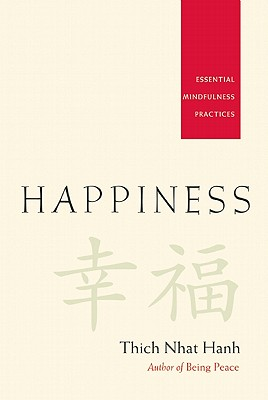 Happiness: Essential Mindfulness Practices - Nhat Hanh, Thich