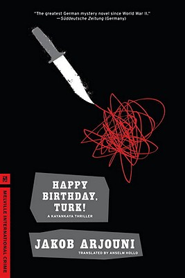 Happy Birthday, Turk! - Arjouni, Jakob, and Hollo, Anselm (Translated by)