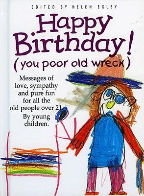 Happy Birthday (You Poor Old Wreck) - Exley, Helen (Editor), and Exley, Richard (Editor)