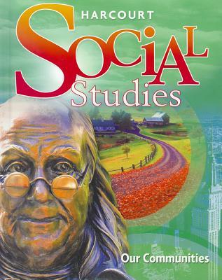 Harcourt Social Studies: Student Edition Grade 3 Our Communities 2010 - Harcourt School Publishers (Prepared for publication by)