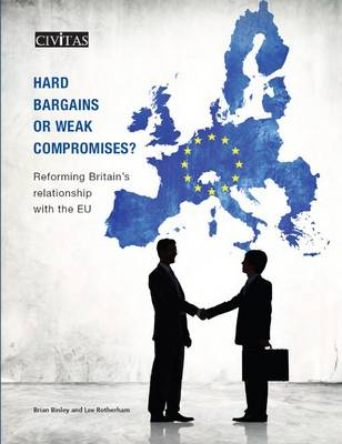 Hard Bargains or Weak Compromises?: Reforming Britain's Relationship with the EU - Binley, Brian, and Rotherham, Lee