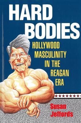 Hard Bodies: Hollywood Masculinity in the Reagan Era - Jeffords, Susan