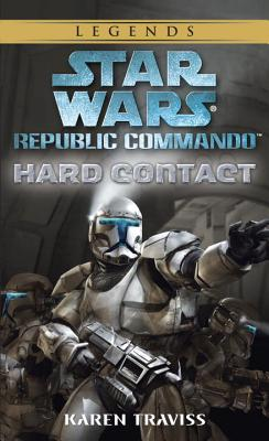 Hard Contact: Star Wars Legends (Republic Commando) - Traviss, Karen