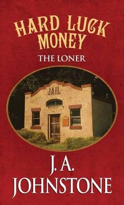 Hard Luck Money: The Loner - Johnstone, J A