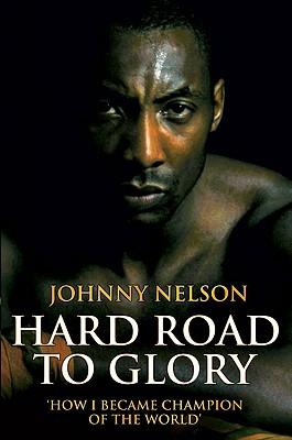 Hard Road to Glory: How I Became Champion of the World - Nelson, Johnny, and Coomber, Richard