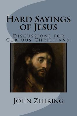 Hard Sayings of Jesus: Discussions for Curious Christians. - Zehring, John