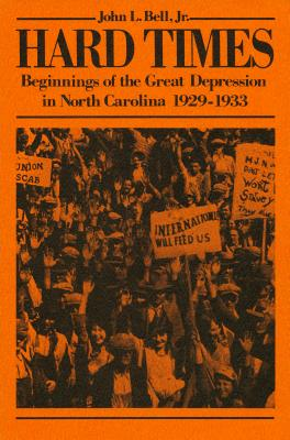 Hard Times: Beginnings of the Great Depression in North Carolina, 1929-1933 - Bell, John L